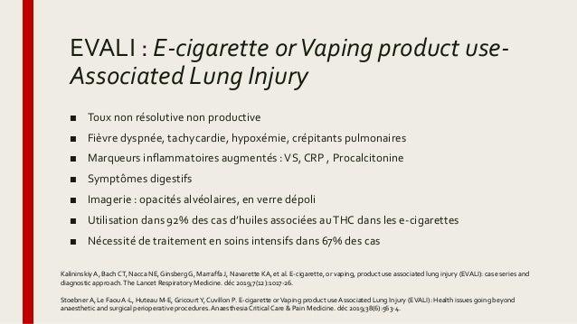 EVALI : E-cigarette orVaping product use- Associated Lung Injury ■ Toux non résolutive non productive ■ Fièvre dyspnée, ta...