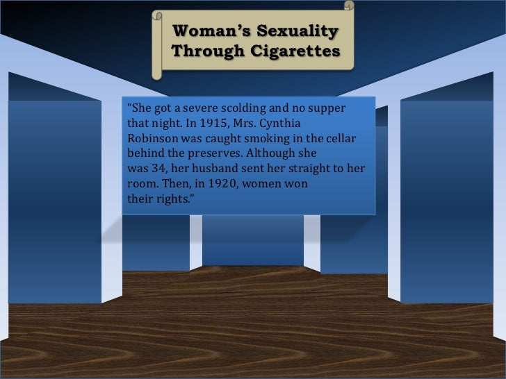 """Woman's Sexuality        Through Cigarettes""""She got a severe scolding and no supperthat night. In 1915, Mrs. CynthiaRobins..."""