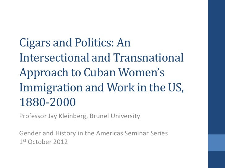Cigars and Politics: AnIntersectional and TransnationalApproach to Cuban Women'sImmigration and Work in the US,1880-2000Pr...
