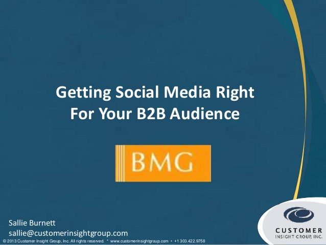 Getting Social Media Right                            For Your B2B Audience  Sallie Burnett  sallie@customerinsightgroup.c...