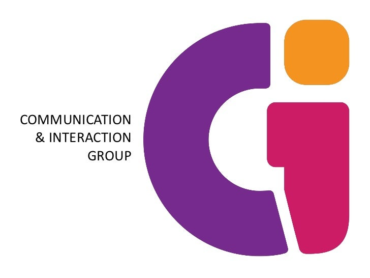COMMUNICATION  & INTERACTION         GROUP