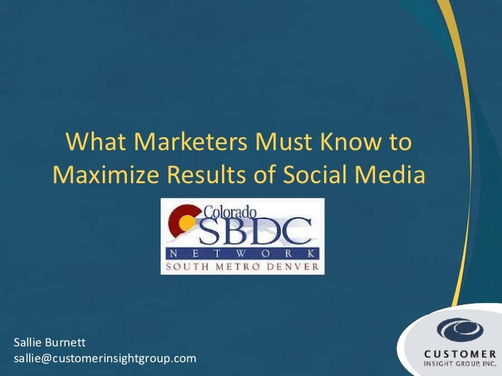 What Marketers Must Know to      Maximize Results of Social MediaSallie Burnettsallie@customerinsightgroup.com