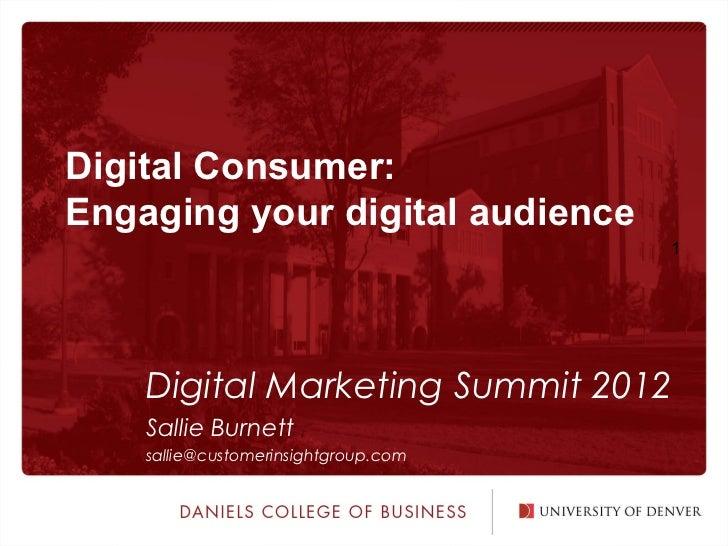 Digital Consumer:Engaging your digital audience                                      1    Digital Marketing Summit 2012   ...