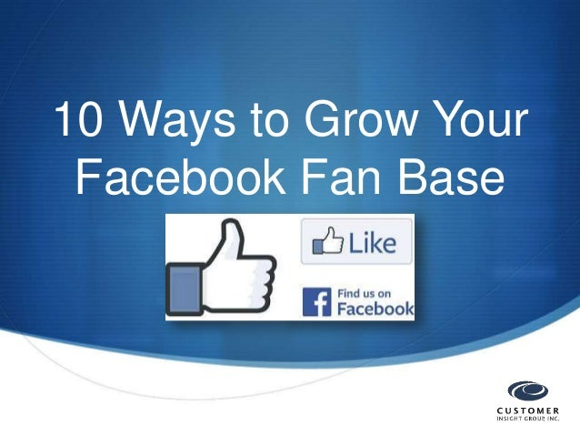 10 Ways to Grow Your Facebook Fan Base  S