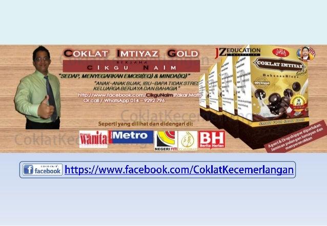 http://www.facebook.com/CoklatKecemerlangan Or call / WhatsApp 014 – 9292 796 Cikgu Naim