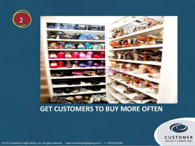 2                                 GET CUSTOMERS TO BUY MORE OFTEN© 2013 Customer Insight Group, Inc. All rights reserved. ...