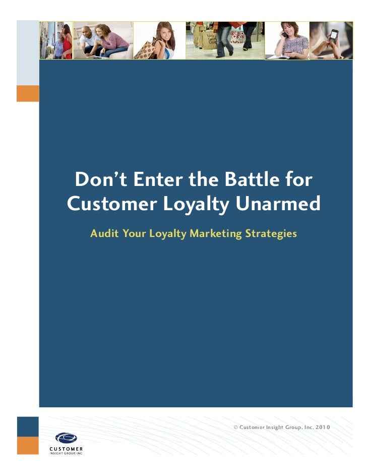 Don't Enter the Battle for Customer Loyalty Unarmed   Audit Your Loyalty Marketing Strategies                             ...