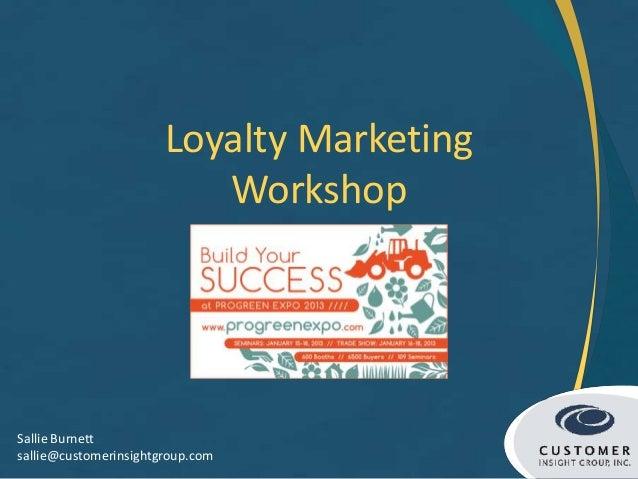 Loyalty Marketing                          WorkshopSallie Burnettsallie@customerinsightgroup.com