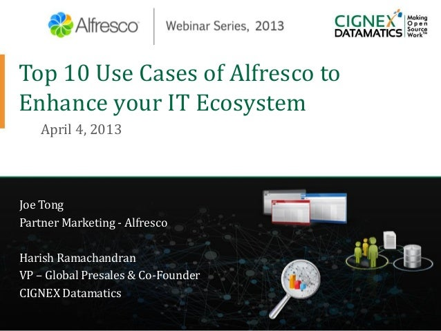 Top 10 Use Cases of Alfresco toEnhance your IT EcosystemApril 4, 2013Joe TongPartner Marketing - AlfrescoHarish Ramachandr...