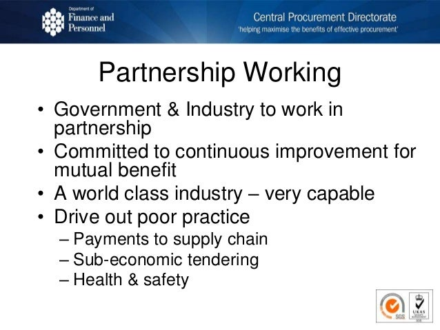Partnership Working • Government & Industry to work in partnership • Committed to continuous improvement for mutual benefi...