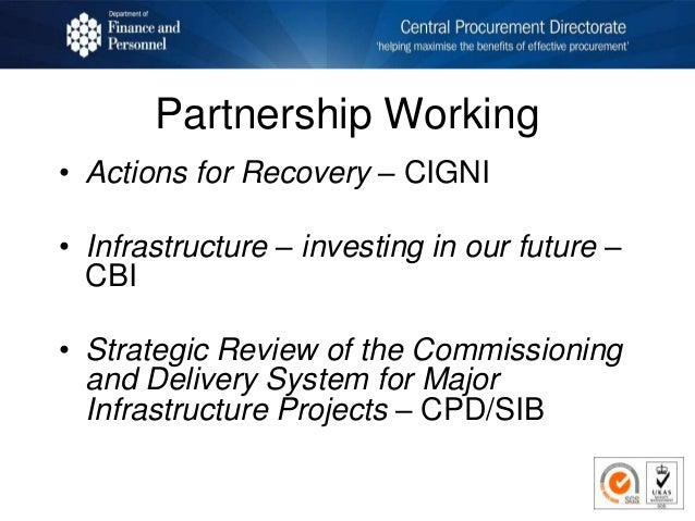 Partnership Working • Actions for Recovery – CIGNI • Infrastructure – investing in our future – CBI • Strategic Review of ...