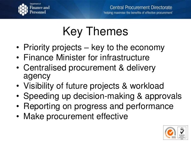 Key Themes • Priority projects – key to the economy • Finance Minister for infrastructure • Centralised procurement & deli...