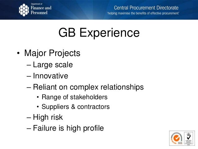 GB Experience • Major Projects – Large scale – Innovative – Reliant on complex relationships • Range of stakeholders • Sup...