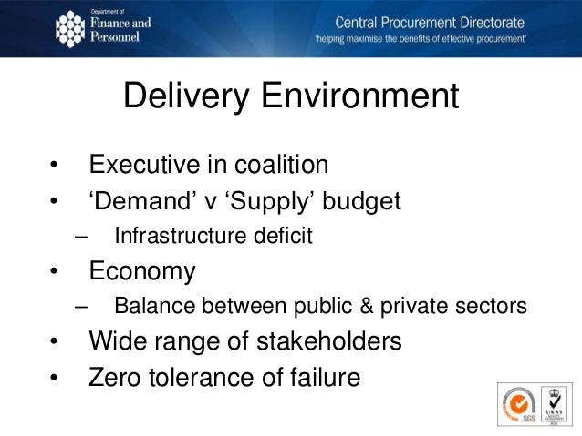 Delivery Environment • Executive in coalition • 'Demand' v 'Supply' budget – Infrastructure deficit • Economy – Balance be...