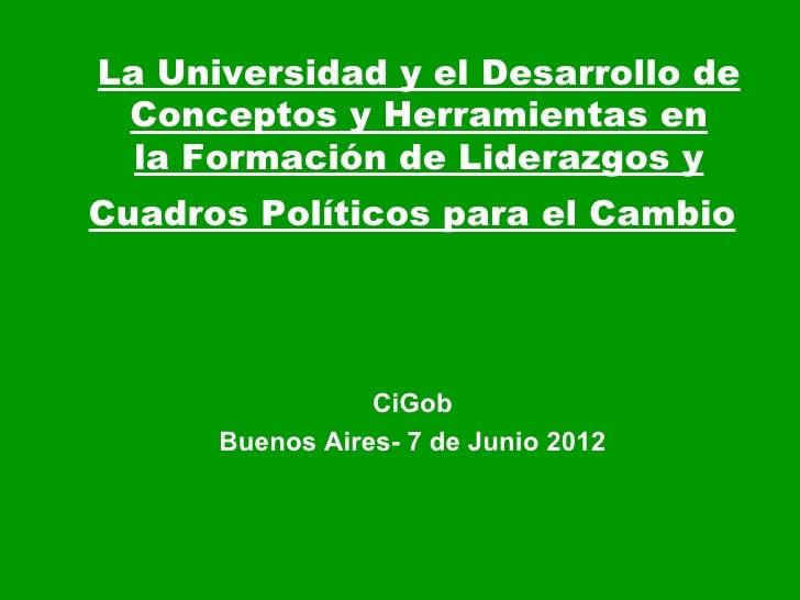 La Universidad y el Desarrollo de Conceptos y Herramientas en  la Formación de Liderazgos yCuadros Políticos para el Cambi...