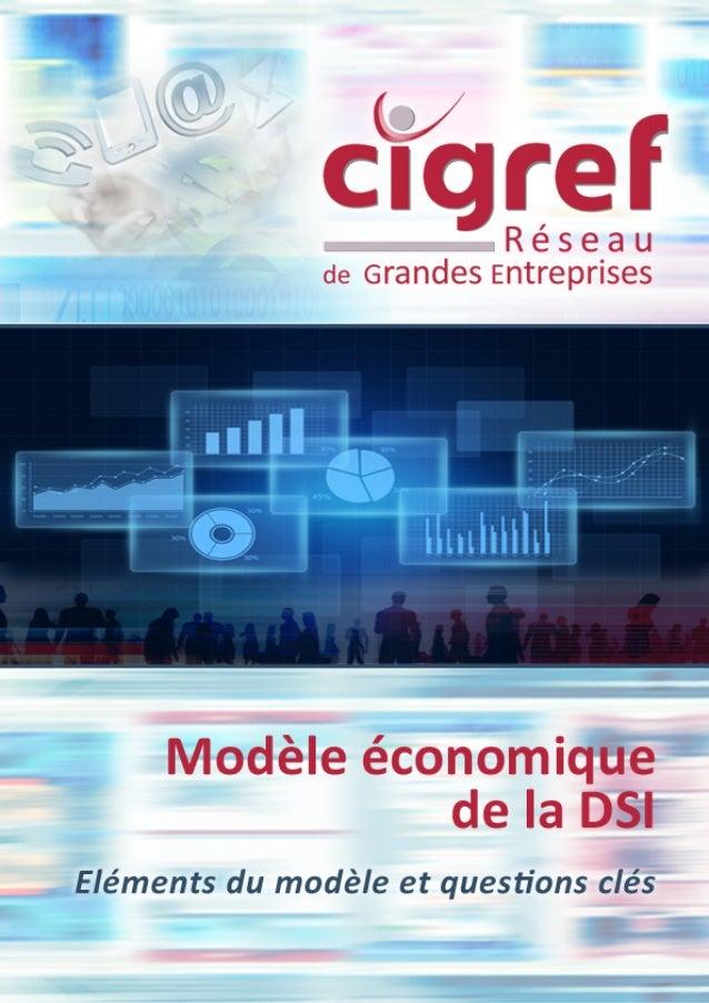 Modèle économique de la DSI Octobre 2015 Eléments du modèle et questions clés SYNTHESE Depuis 2006 le CIGREF maintient un ...