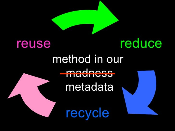 reduce recycle reuse method in our  madness metadata