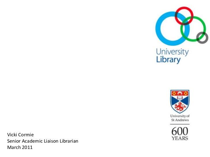 Vicki CormieSenior Academic Liaison LibrarianMarch 2011