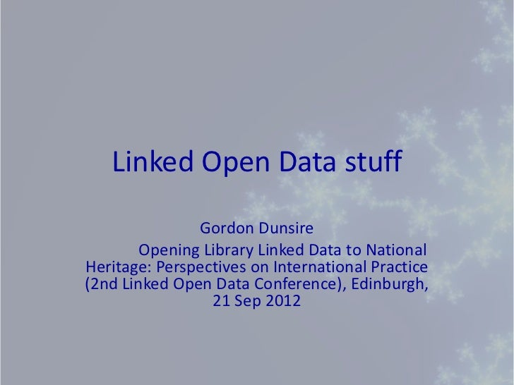 Linked Open Data stuff               Gordon Dunsire        Opening Library Linked Data to NationalHeritage: Perspectives o...