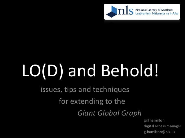 LO(D) and Behold! issues, tips and techniques for extending to the Giant Global Graph gill hamilton digital access manager...