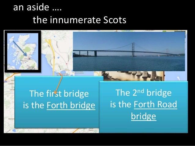 an aside …. the innumerate Scots Fourth Forth bridge  Third Forth bridge