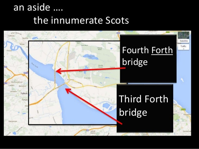 an aside …. the innumerate Scots There's a third The First Bridge on Forth Bridge on the Firth of Forth the Firth The FIFT...