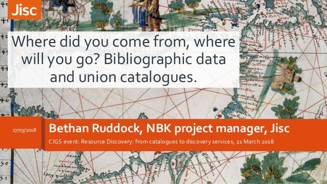 Bethan Ruddock, NBK project manager, Jisc CIGS event: Resource Discovery: from catalogues to discovery services, 21 March ...