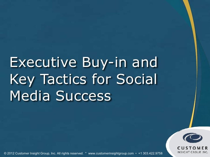 Executive Buy-in and   Key Tactics for Social   Media Success© 2012 Customer Insight Group, Inc. All rights reserved. * ww...