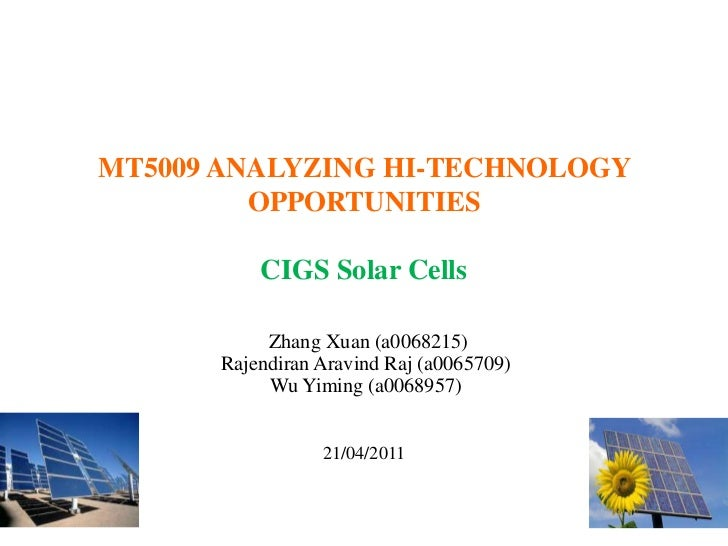 MT5009 ANALYZING HI-TECHNOLOGY OPPORTUNITIESCIGS Solar Cells<br />Zhang Xuan (a0068215)<br />Rajendiran Aravind Raj (a0065...