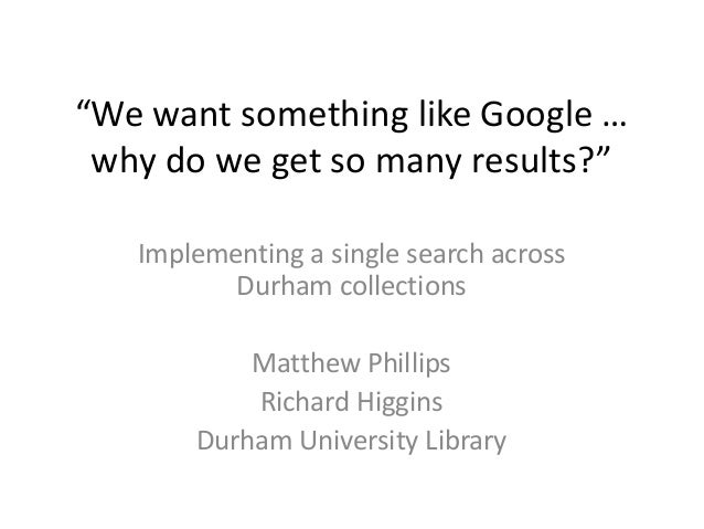 """We want something like Google … why do we get so many results?"" Implementing a single search across Durham collections Ma..."