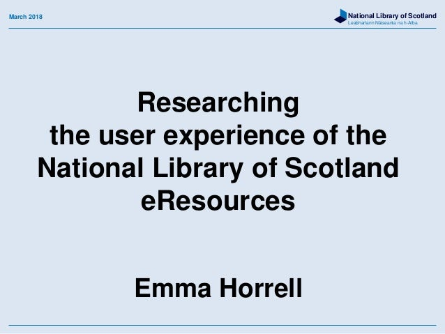 National Library of Scotland Leabharlann Nàiseanta na h-Alba Researching the user experience of the National Library of Sc...