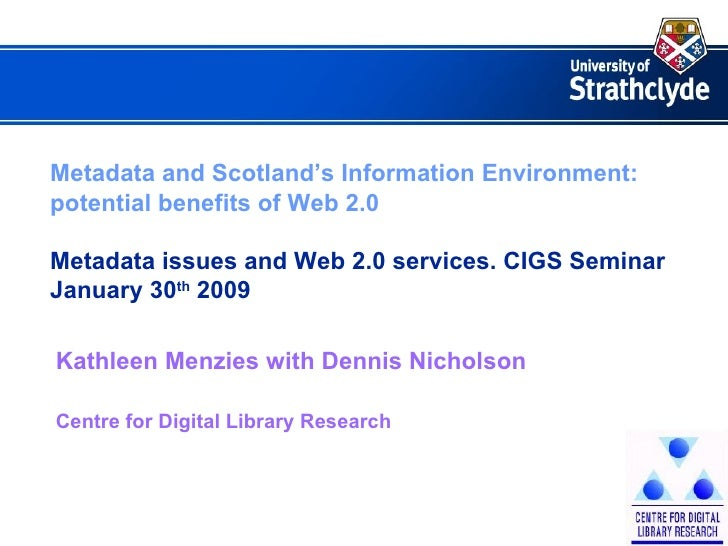 Metadata and Scotland's Information Environment: potential benefits of Web 2.0  Metadata issues and Web 2.0 services. CIGS...