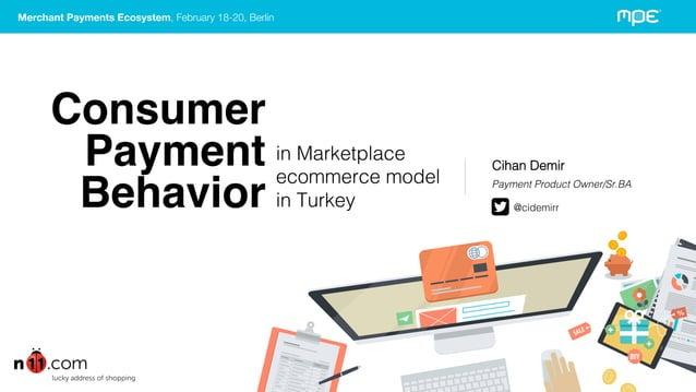 Merchant Payments Ecosystem, February 18-20, Berlin! Consumer! Payment! Behavior! Cihan Demir! Payment Product Owner/Sr.BA...
