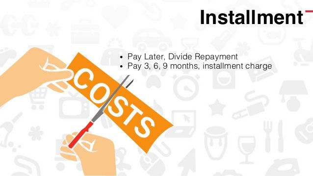 • Pay Later, Divide Repayment! • Pay 3, 6, 9 months, installment charge! Installment!