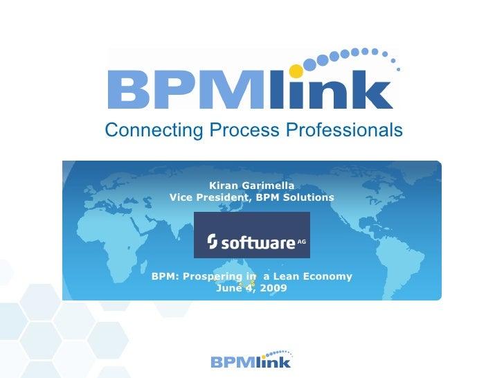 <ul><li>Connecting Process Professionals </li></ul>Kiran Garimella Vice President, BPM Solutions BPM: Prospering in  a Lea...