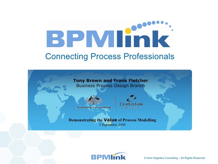 <ul><li>Connecting Process Professionals </li></ul>Tony Brown and Frank Fletcher Business Process Design Branch Demonstrat...