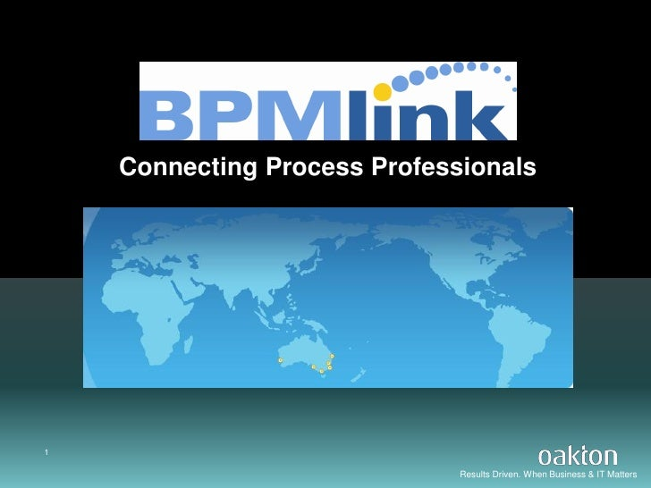 Connecting Process Professionals     1                                Results Driven. When Business & IT Matters