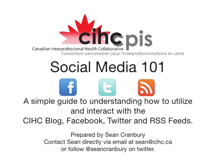 Social Media 101  A simple guide to understanding how to utilize             and interact with the CIHC Blog, Facebook, Tw...