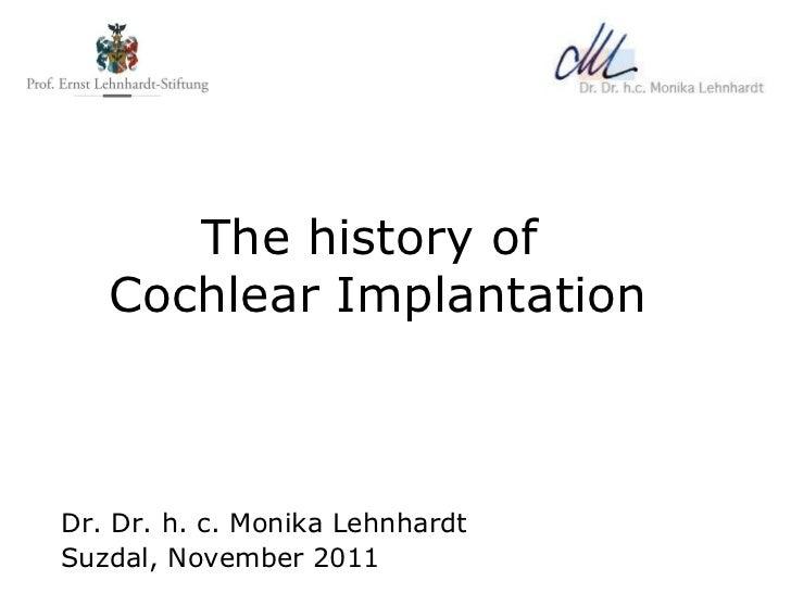The history of  Cochlear Implantation Dr. Dr. h. c. Monika Lehnhardt Suzdal, November 2011