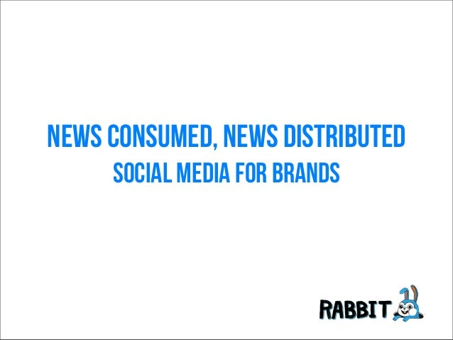 News Consumed, News DistributedSocial media for brands