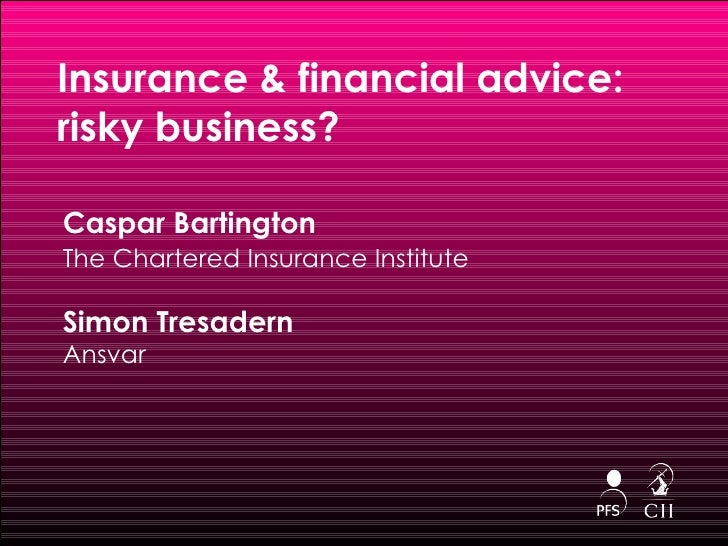 Insurance & financial advice:   risky business? <ul><li>Caspar Bartington </li></ul><ul><li>The Chartered Insurance Instit...