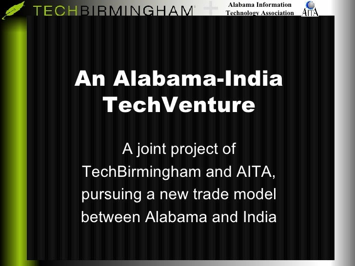 An Alabama-India TechVenture A joint project of TechBirmingham and AITA, pursuing a new trade model between Alabama and In...