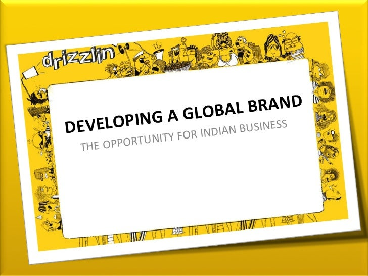 DEVELOPING A GLOBAL BRAND THE OPPORTUNITY FOR INDIAN BUSINESS