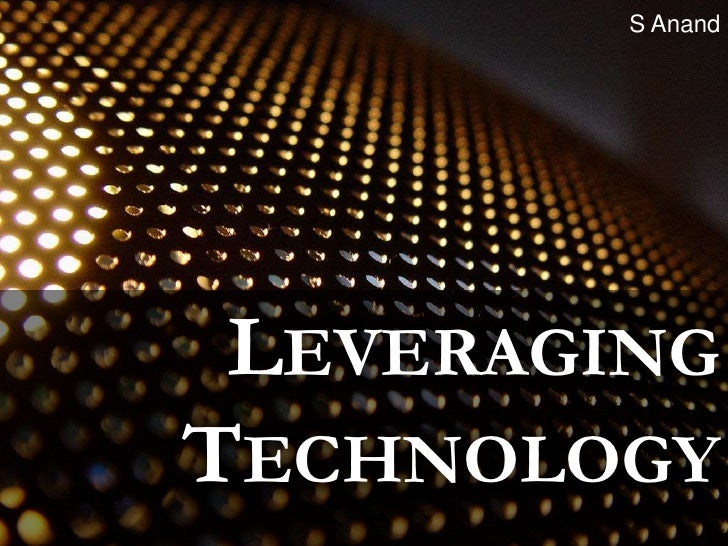 S Anand<br />Leveraging Technology<br />