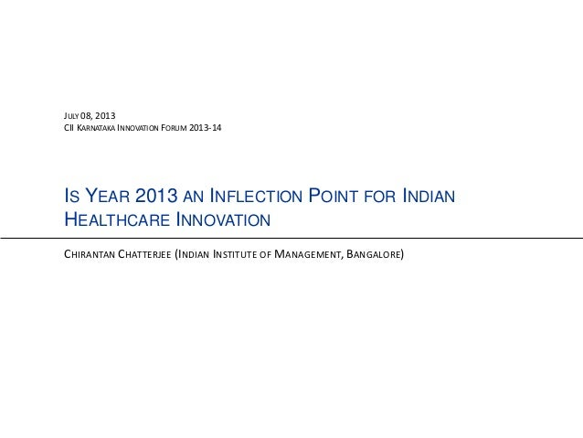 IS YEAR 2013 AN INFLECTION POINT FOR INDIAN HEALTHCARE INNOVATION CHIRANTAN CHATTERJEE (INDIAN INSTITUTE OF MANAGEMENT, BA...