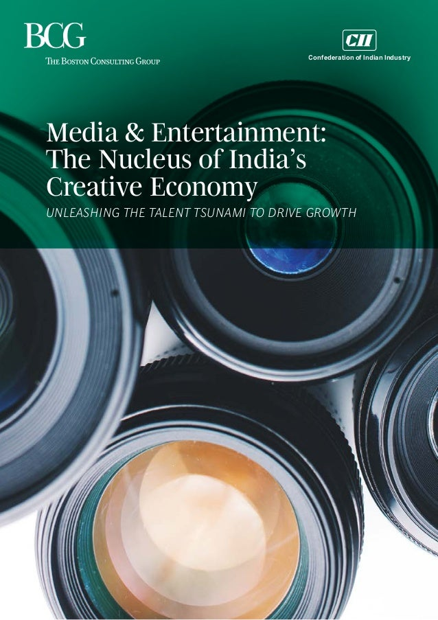THE BOSTON CONSULTING GROUP • CONFEDERATION OF INDIAN INDUSTRY | 1 Media & Entertainment: The Nucleus of India's Creative ...
