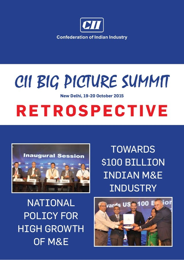 Towards $100 billion Indian M&E Industry national policy for high growth of m&e CII BIG PICTURE SUMMIT New Delhi, 19-20 Oc...