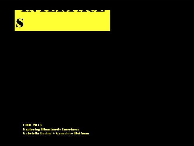 INTERFACE S CIID 2013 Exploring Biomimetic Interfaces Gabriella Levine + Genevieve Hoffman