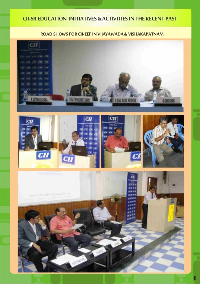 CII-SR EDUCATION INITIATIVES & ACTIVITIES IN THE RECENT PAST  ROAD SHOWS FOR CII-EEF IN VIJAYAWADA & VISHAKAPATNAM  8