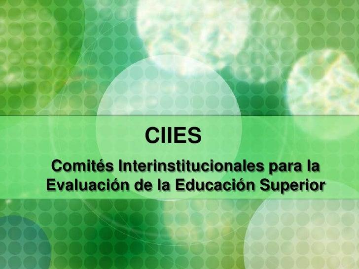 CIIES Comités Interinstitucionales para la Evaluación de la Educación Superior